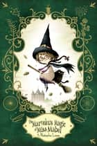 The Marvelous Magic of Miss Mabel ebook by