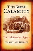 This Great Calamity: The Great Irish Famine: The Irish Famine 1845-52