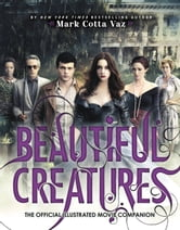 Beautiful Creatures The Official Illustrated Movie Companion ebook by Mark Cotta Vaz