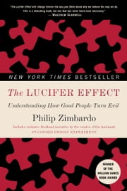 The Lucifer Effect - Understanding How Good People Turn Evil ebook by Philip Zimbardo