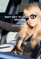 Best Way to Finance a New Car ebook by Ade Asefeso MCIPS MBA