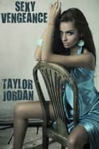 Sexy Vengeance ebook by Taylor Jordan