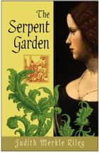 The Serpent Garden ebook by Judith Merkle Riley