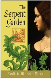 The Serpent Garden - A Novel ebook by Judith Merkle Riley
