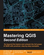 Mastering QGIS - Second Edition ebook by Kurt Menke,Dr. Richard Smith Jr.,Dr. Luigi Pirelli,Dr. John Van Hoesen,Dr. Phillip Davis