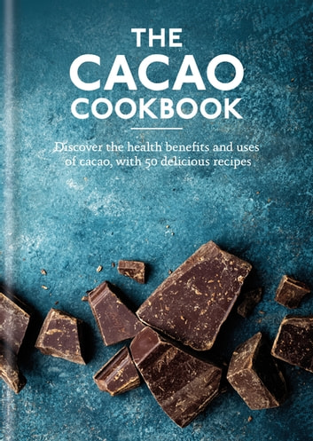 The Cacao Cookbook - Discover the health benefits and uses of cacao, with 50 delicious recipes ebook by Aster