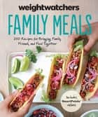 Weight Watchers Family Meals - 250 Recipes for Bringing Family, Friends, and Food Together ebook by Weight Watchers