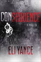Consequence - A Thriller E-bok by Eli Yance