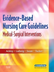 Evidence-Based Nursing Care Guidelines - Medical-Surgical Interventions ebook by Betty J. Ackley,Gail B. Ladwig,Beth Ann Swan,Sharon J. Tucker