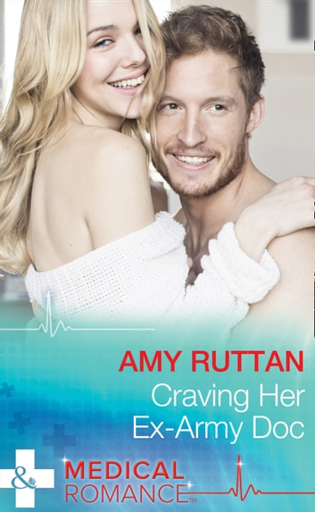 Craving Her Ex-Army Doc (Mills & Boon Medical) (Sealed by a Valentine's Kiss, Book 2) ebook by Amy Ruttan