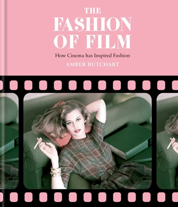 The Fashion of Film: How Cinema has Inspired Fashion ebook by Amber Butchart