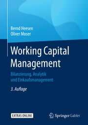 Working Capital Management - Bilanzierung, Analytik und Einkaufsmanagement ebook by Bernd Heesen, Oliver Moser