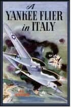 A Yankee Flier in Italy ebook by Rutherford George Montgomery