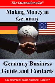 Making Money in Germany: Germany Business Guide and Contacts ebook by Patrick W. Nee