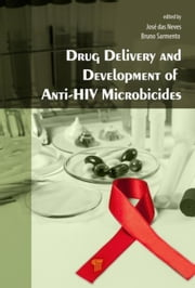 Drug Delivery and Development of Anti-HIV Microbicides ebook by das Neves, José|Sarmento, Bruno