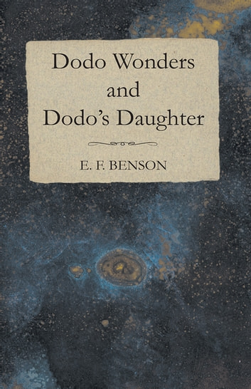 Dodo Wonders and Dodo's Daughter ebook by E. F. Benson