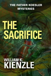 The Sacrifice - The Father Koesler Mysteries: Book 23 ebook by William Kienzle