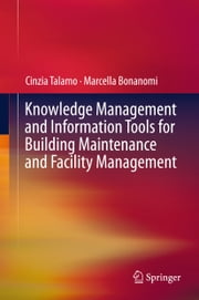 Knowledge Management and Information Tools for Building Maintenance and Facility Management ebook by Cinzia Talamo,Marcella Bonanomi