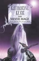 The Silver Mage ebook by Katharine Kerr
