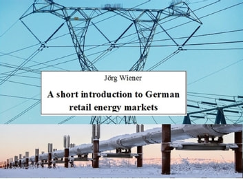 A short introduction to German retail energy markets eBook by Jörg Wiener
