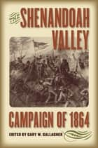 The Shenandoah Valley Campaign of 1864 ebook by Gary W. Gallagher