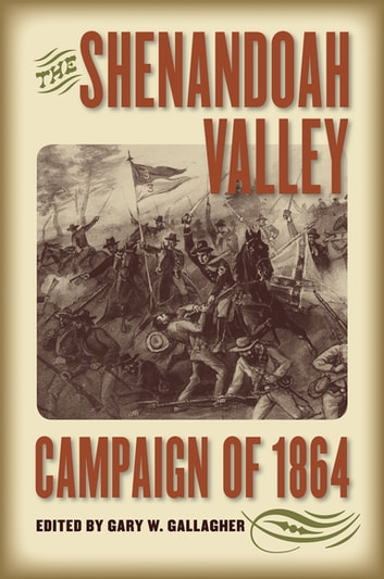 The Shenandoah Valley Campaign of 1864 ebook by