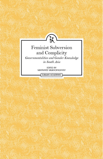 Feminist Subversion and Complicity - Governmentalities and Gender Knowledge in South Asia ebook by