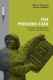 The Persons Case - The Origins and Legacy of the Fight for Legal Personhood ebook by Robert J. Sharpe, Patricia I. McMahon