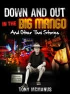 Down And Out In The Big Mango ebook by Tony McManus