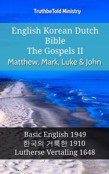 English Korean Dutch Bible - The Gospels II - Matthew, Mark, Luke & John - Basic English 1949 - 한국의 거룩한 1910 - Lutherse Vertaling 1648 ebook by TruthBeTold Ministry