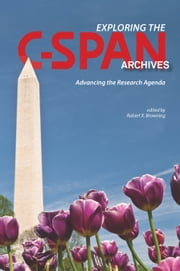 Exploring the C-SPAN Archives - Advancing the Research Agenda ebook by Robert X. Browning