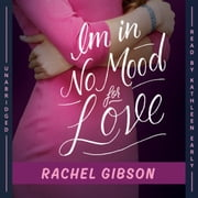 I'm in No Mood for Love audiobook by Rachel Gibson