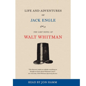 Life and Adventures of Jack Engle - An Auto-Biography; A Story of New York at the Present Time in which the Reader Will Find Some Familiar Characters audiobook by Walt Whitman,Zachary Turpin