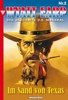 Wyatt Earp 2 - Western - Im Sand von Texas ebook by William Mark