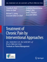 Treatment of Chronic Pain by Interventional Approaches - the AMERICAN ACADEMY of PAIN MEDICINE Textbook on Patient Management ebook by Michael S. Leong,Asokumar Buvanendran,Philip S. Kim,Sunil J. Panchal,Timothy R. Deer