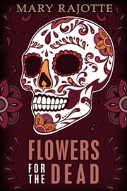 Flowers for the Dead ebook by Mary Rajotte