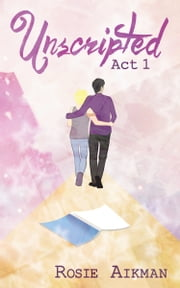 Unscripted: Act I ebook by Rosie Aikman