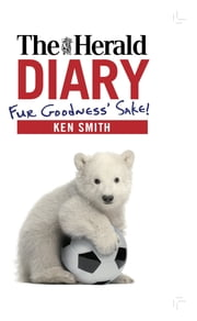 The Herald Diary - Fur Goodness' Sake! ebook by Ken Smith