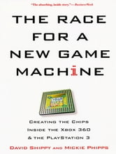 The Race For A New Game Machine - Creating The Chips Inside The Xbox 360 And The Playstation 3 ebook by David Shippy,Mickie Phipps