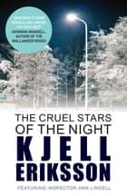 The Cruel Stars of the Night - The addictive Swedish crime series ebook by Kjell Eriksson