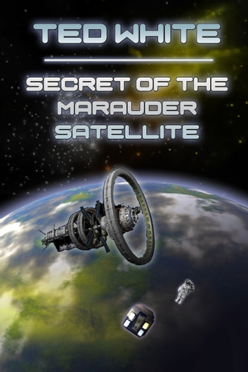 Secret of the Marauder Satellite ebook by Ted White