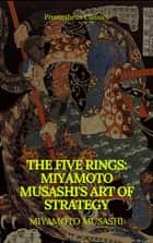 The Five Rings: Miyamoto Musashi's Art of Strategy (Prometheus Classics) eBook by Miyamoto Musashi, Prometheus Classics