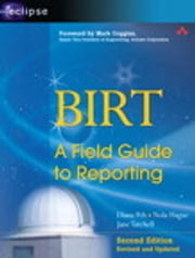 BIRT - A Field Guide to Reporting ebook by Diana Peh,Nola Hague,Jane Tatchell