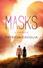 Masks: A Novella ebook by Patricia Caviglia