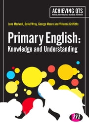 Primary English: Knowledge and Understanding ebook by Jane A Medwell,Professor David Wray,Mr George E Moore,Dr Vivienne Griffiths