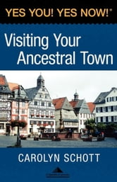Yes You! Yes Now! Visiting Your Ancestral Town ebook by Carolyn Schott