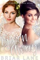 Given Away (A Lesbian Romance Novel) ebook by Briar Lane
