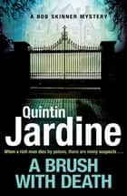 A Brush with Death (Bob Skinner series, Book 29) - A high profile murder. A long list of suspects. Police Scotland know just the man to send in . . . ebook by Quintin Jardine