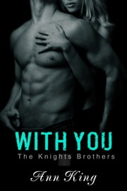 With You (The Knights Brothers) ebook by Ann King