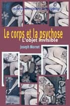 Le corps et la psychose eBook by Joseph Mornet